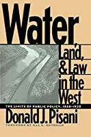 Water, Land, and Law in the West: The Limits of Public Policy, 1850-1920 (Development of Western Resources (Paperback))