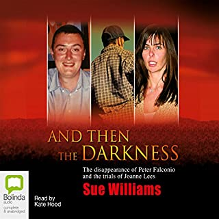 And Then the Darkness                   By:                                                                                                                                 Sue Williams                               Narrated by:                                                                                                                                 Kate Hood                      Length: 10 hrs and 37 mins     21 ratings     Overall 4.0