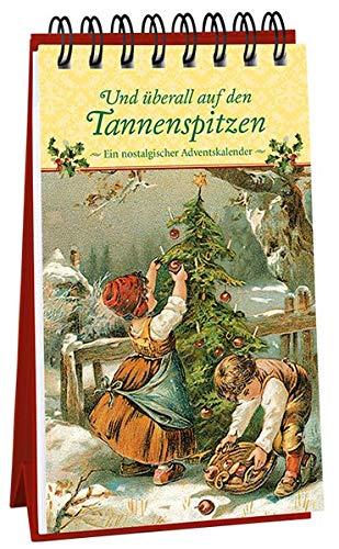 Und überall auf den Tannenspitzen: Ein nostalgischer Adventskalender (Adventskalender für Erwachsene / Nostalgie-Aufstell-Buch)