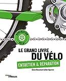 Le grand livre du vélo: Entretien et réparation