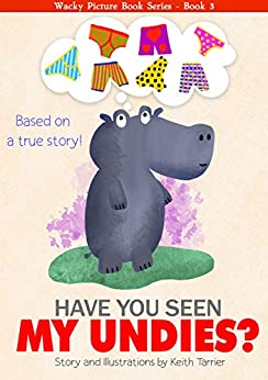 Have You Seen My Undies? (Wacky Picture Books Book 3) by [Keith Tarrier]