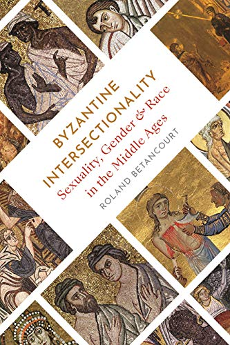 Byzantine Intersectionality: Sexuality, Gender, and Race in the Middle Ages (English Edition)