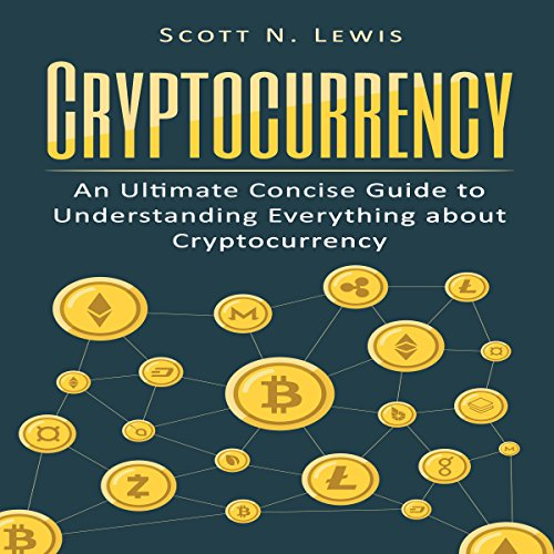 Couverture de Cryptocurrency: An Ultimate Concise Guide to Understanding Everything You Need to Know About Cryptocurrency