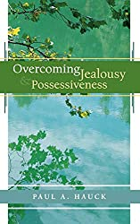 Overcoming Jealousy and Possessiveness: Paul A. Hauck