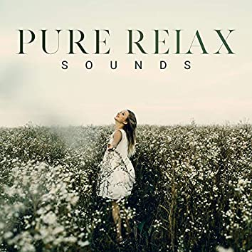 Pure Relax Sounds – 15 Tracks for Deep Relaxation and Calmness, New Age Music, Peaceful Minds