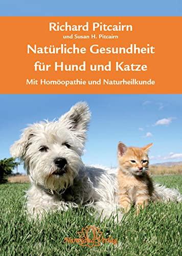 Ptcairn, Richard<br />Natürliche Gesundheit für Hund und Katze: Mit Homöopathie und Naturheilkunde