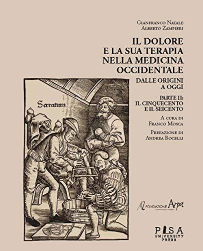 Il dolore e la sua terapia nella medicina occidentale. Il Cinquecento e il Seicento (Vol. 2)