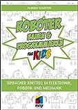 Roboter bauen und programmieren für Kids: Einfacher Einstieg in Elektronik, Robotik und Mechanik (mitp für Kids)