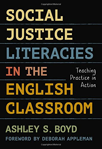 Social Justice Literacies In The English Classroom Teaching Practice In Action Language And Literacy Series