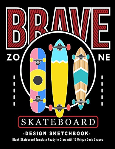 Brave Zone Skateboard Design Sketchbook: V.4 An Activity Book for Creative Your Own Skateboard Blank Template Design Ready to Draw with 13 Unique Deck Shapes | 8.5*11 inches