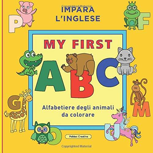 Impara l'inglese - My First ABC: Alfabetiere in inglese degli animali. Libro da colorare per bambini.