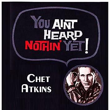 You Aint Heard Nothin' Yet