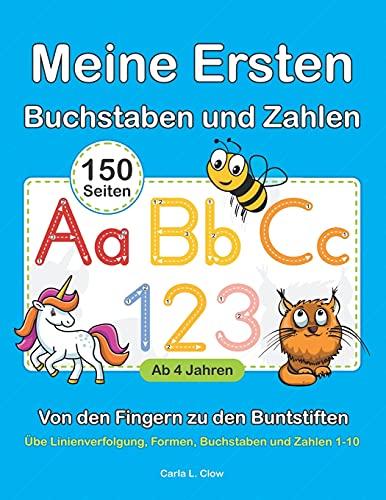 Meine Ersten Buchstaben und Zahlen: Von den Fingern zu den Buntstiften. Übe Linienverfolgung, Formen, Buchstaben und Zahlen 1-10 ab 4 Jahren