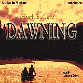 The Dawning                   By:                                                                                                                                 Hugh B. Cave                               Narrated by:                                                                                                                                 Cameron Beierle                      Length: 8 hrs and 28 mins     24 ratings     Overall 3.7