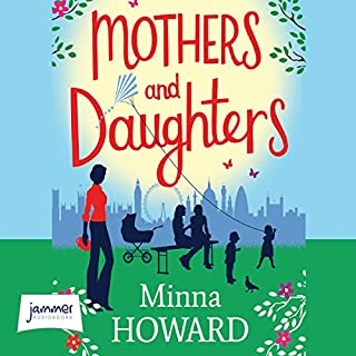 Mothers and Daughters                   By:                                                                                                                                 Minna Howard                               Narrated by:                                                                                                                                 Joan Walker                      Length: 8 hrs and 37 mins     4 ratings     Overall 4.0