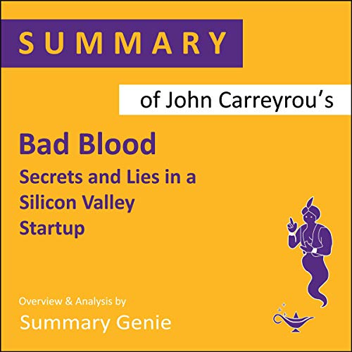 Summary of John Carreyrou's Bad Blood: Secrets and Lies in a Silicon Valley Startup audiobook cover art