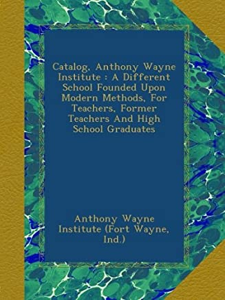 Catalog, Anthony Wayne Institute : A Different School Founded Upon Modern Methods, For Teachers, Former Teachers And High School Graduates