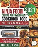 NINJA FOODI DIGITAL AIR FRYER OVEN COOKBOOK 1000: The Complete Ninja Air Fryer Oven Recipe Book|1000-Day Easy Quick Tasty Dishes| Air Fry, Roast, Broil, Bake, Bagel, Toast, Dehydrate and More