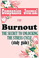 Companion Journal for Burnout: The Secret to Unlocking the Stress Cycle