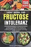 Lecker kochen trotz Fructoseintoleranz: Kochbuch mit 150 gesunden Rezepten mit Nährwertangaben, für eine beschwerdenfreie Ernährung. Inkl. Ernährungsratgeber und 14 Tage Ernährungsplan