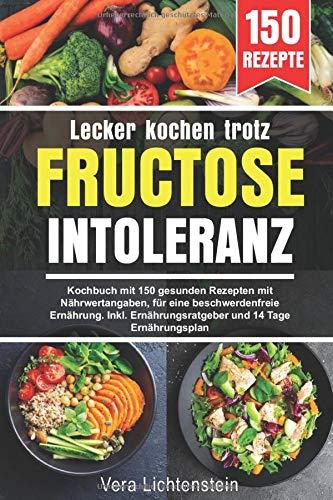 Lecker kochen trotz Fructoseintoleranz: Kochbuch mit 150 gesunden Rezepten mit Nährwertangaben,...