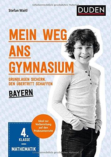 Mein Weg ans Gymnasium – Mathematik 4. Klasse – Bayern: Grundlagen sichern – den Übertritt schaffen