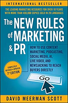 The New Rules of Marketing and PR: How to Use Content Marketing, Podcasting, Social Media, AI, Live Video, and Newsjacking to Reach Buyers Directly by [David Meerman Scott]
