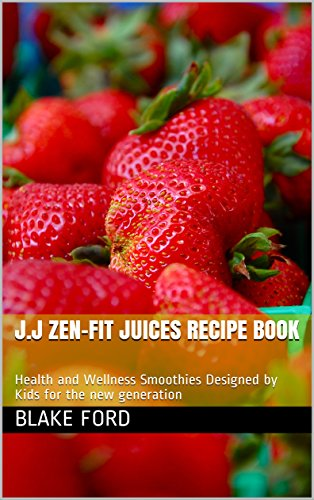 J.J Zen-Fit Juices Recipe Book: Health and Wellness Smoothies Designed by Kids for the new generation (Zen Vita Book 1) (English Edition)