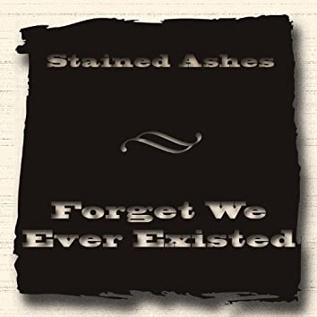 Forget We Ever Existed