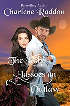 The Lady Lassoes an Outlaw: Western Historical Romance by [Charlene Raddon]