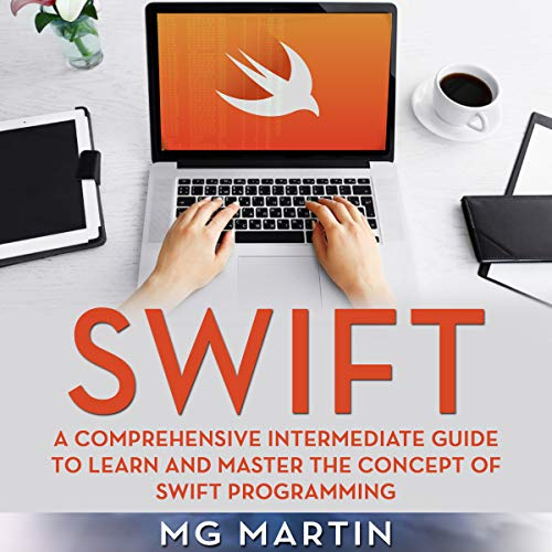 Swift: A Comprehensive Intermediate Guide to Learn and Master the Concept of Swift Programming cover art