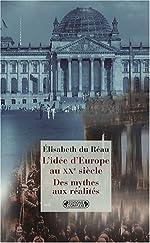 L'Idée d'Europe au XXe siècle - Des mythes aux réalités d'Elisabeth Du Réau