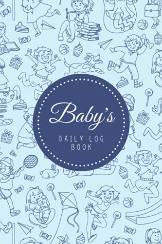 Baby's Daily Log Book: Newborn Baby & Toddler Nanny Daily Log Tracker Journal to Track Sleep, Feed, Diaper & More | Baby Care Log Feeding Schedule ... & Babysitter — Fun Kids Navy Blue Design