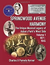 Springwood Avenue Harmony: The Unique Musical Legacy of Asbury Park's West Side, Volume One: 1871 - 1945