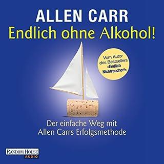Endlich ohne Alkohol!     Der einfache Weg mit Allen Carrs Erfolgsmethode              Autor:                                                                                                                                 Allen Carr                               Sprecher:                                                                                                                                 Bert Cöll                      Spieldauer: 8 Std. und 26 Min.     208 Bewertungen     Gesamt 4,4