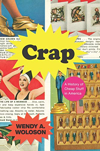 Crap: A History of Cheap Stuff in America (English Edition)