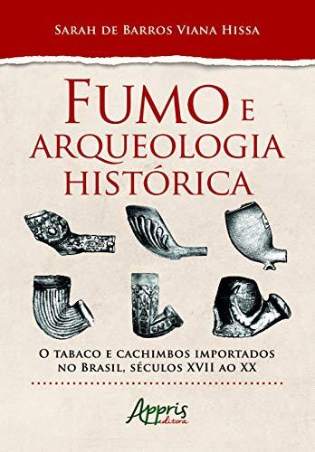 Fumo E Arqueologia Histórica: O Tabaco E Cachimbos Importados No Brasil, Séculos Xvii Ao Xx