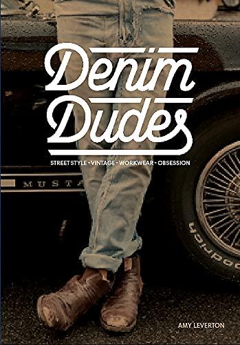 Denim Dudes: Street Style, Vintage, Workwear, Obsession