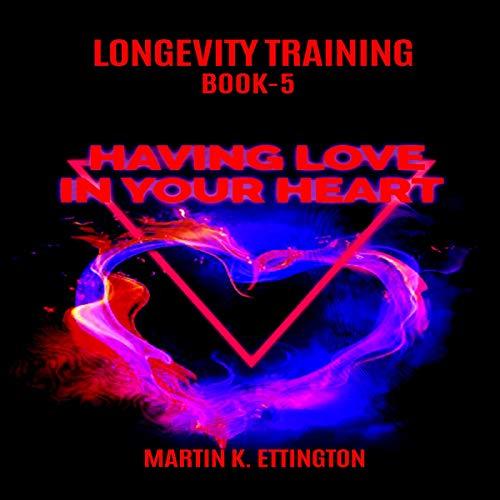 Longevity Training Book 5 - Having Love in Your Heart cover art