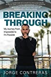 Breaking Through: My Journey from Impossible to I'm Possible