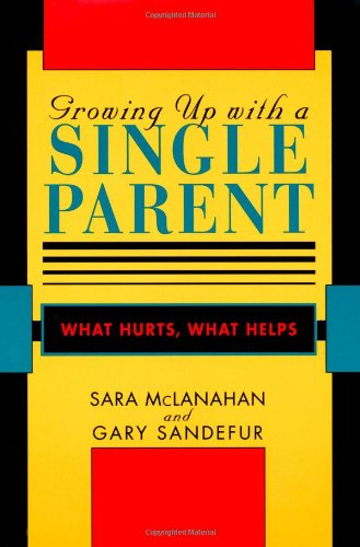 Growing Up With a Single Parent: What Hurts, What Helps
