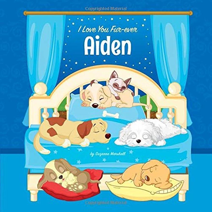 ふける六分儀市民権I Love You Fur-ever, Aiden: Personalized Book and Bedtime Story with Dog Poems and Love Poems for Kids (Bedtime Stories for Kids, Personalized Books for Kids, Dog Poems, Love Poems)