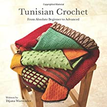 Tunisian Crochet: From Absolute Beginner to Advanced
