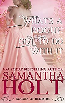 What's a Rogue Got To Do With It (Rogues of Redmere Book 4) by [Samantha Holt]