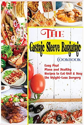 The Gastric Sleeve Bariatric Cookbook: Easy Meal Plans and Healthy Recipes to Eat Well & Keep the Weight-Loss Surgery (English Edition)