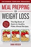 Meal Prepping for Weight Loss: The Big Book of Quick & Healthy Make Ahead Recipes. Easy to Cook, Prep, Store,...