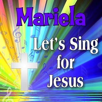 Mariela, Let's Sing For Jesus