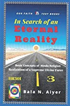 In Search of an Eternal Reality: Spiritual Insight into the Hindu concepts of a Supreme Truth (Basic Concepts of Hindu Religion)
