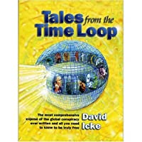 Tales from the Time Loop: The Most Comprehensive Expose of the Global Conspiracy Ever Written and All You Need to Know to Be Truly Free by David Icke(2003-10)
