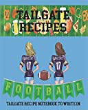 Tailgate Recipes   Tailgate Recipe Notebook to Write In: Blank Tailgate Recipe Book   Tailgate Cookbook   Football Cooking   Blank Cookbook to Write Recipes In